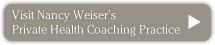 visit Nancy Weisers Private Health Coaching site